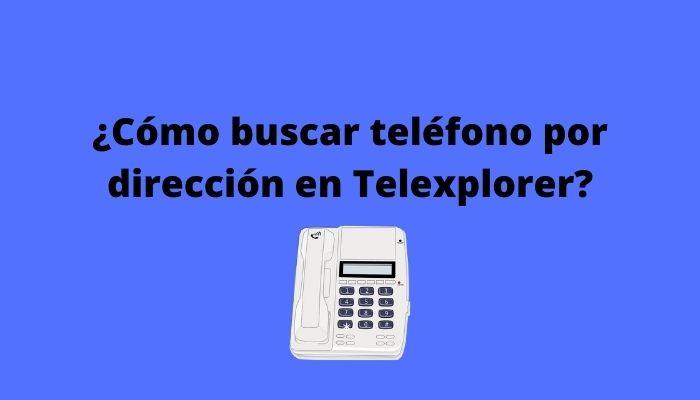 ¿Cómo buscar teléfono por dirección en Telexplorer_