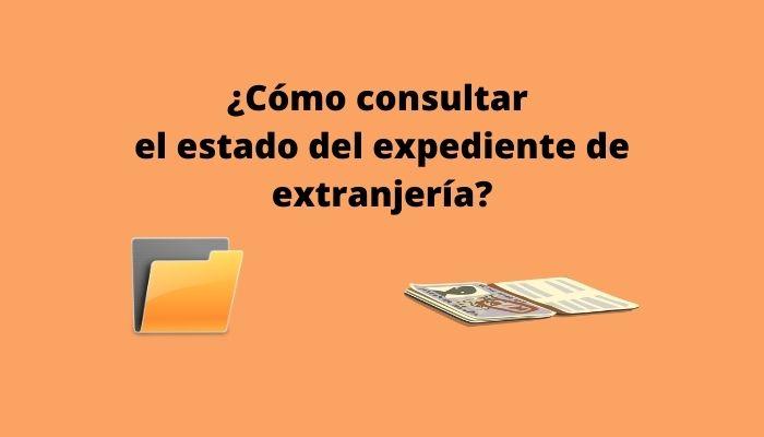 ¿Cómo consultar el estado de tu expediente de extranjería_