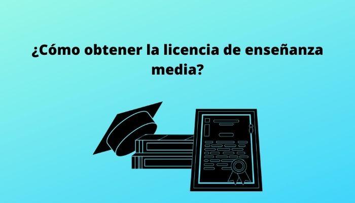 ¿Cómo obtener la licencia de enseñanza media_