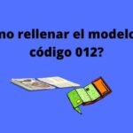¿Cómo rellenar el modelo 790 código 012?