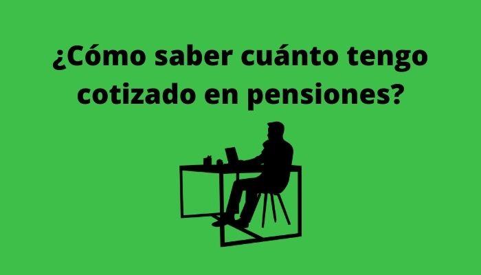 ¿Cómo saber cuánto tengo cotizado en pensiones_