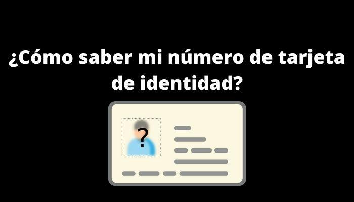 ¿Cómo saber mi número de tarjeta de identidad_