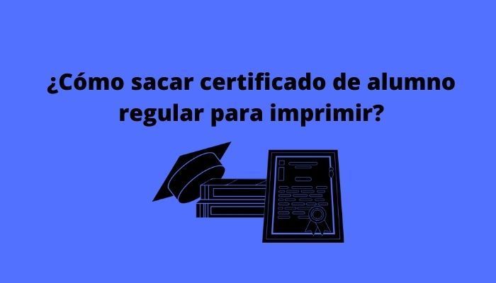 ¿Cómo sacar certificado de alumno regular para imprimir_