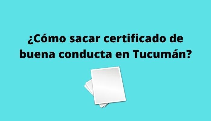 ¿Cómo sacar certificado de buena conducta en Tucumán_