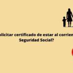 ¿Cómo solicitar certificado de estar al corriente con la Seguridad Social?