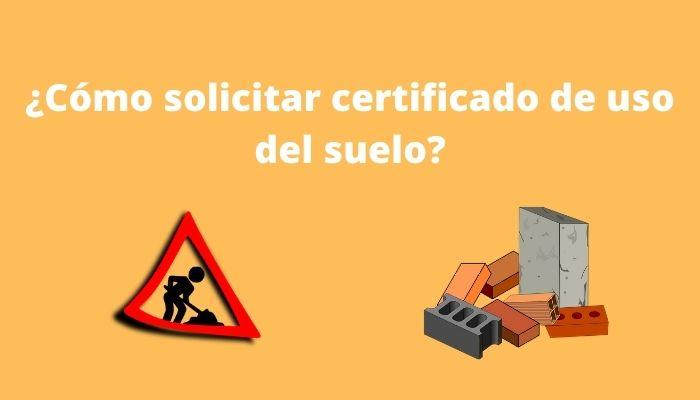 ¿Cómo solicitar certificado de uso del suelo_