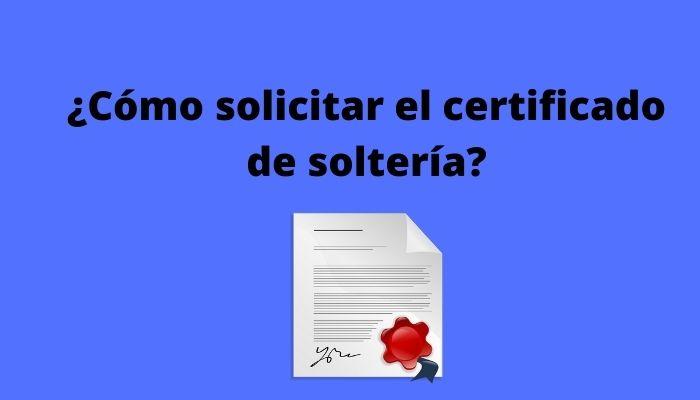 ¿Cómo solicitar el certificado de soltería_