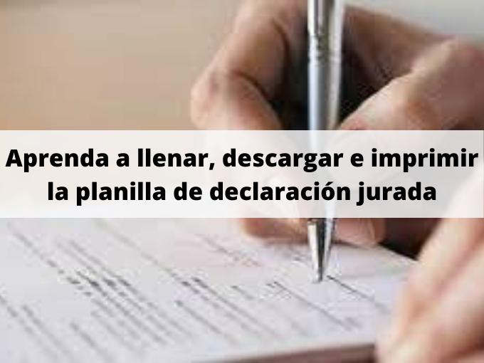 Aprenda a llenar, descargar e imprimir la planilla de declaración jurada