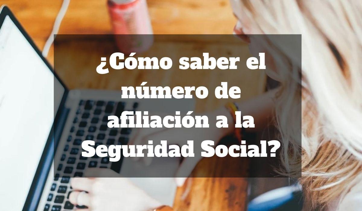 ¿Cómo saber el número de afiliación a la Seguridad Social?
